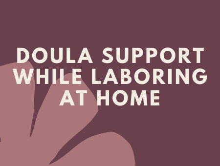 Virtual Doula Support While Laboring at Home