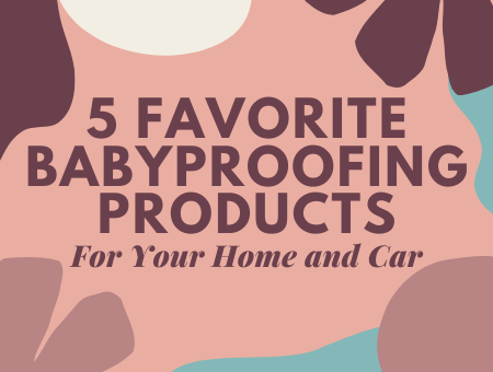 Five Favorite Products for Baby Proofing Your House and Car