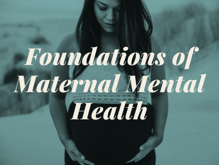 Foundations of Maternal Mental Health