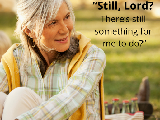 Still Lord? there is something for me to do? (even in my old age?)