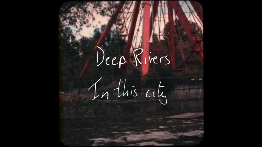 Deep Rivers - In this city - Lyrics video