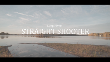 Deep Rivers - Straight Shooter (Official video)