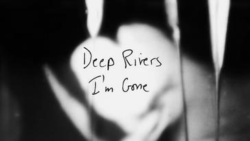 Deep Rivers - I'm Gone - Lyrics video