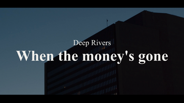 Deep Rivers - When the money's gone