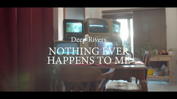 Deep Rivers - Nothing ever happens to me