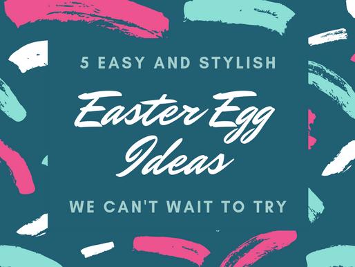5 Easy Easter Egg Ideas