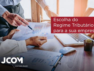 A escolha do Regime Tributário para a sua empresa.