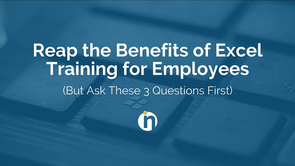 An employee with Excel skills can provide your company with endless benefits, but before sending your team to a class, ask these three questions.