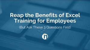 Reap the Benefits of Excel Training for Employees (But Ask These 3 Questions First)