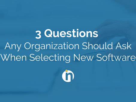3 Questions Any Organization Should Ask When Selecting New Software
