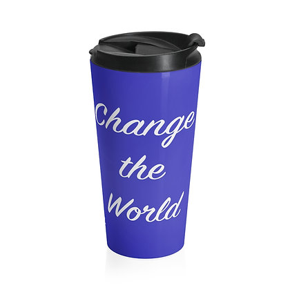 Use Your Talents Change The World Stainless Steel Travel Mug