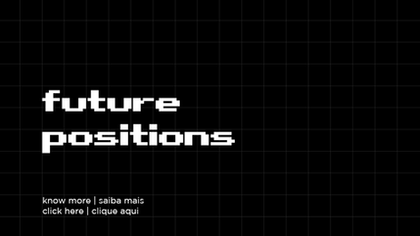 FUTURE POSITIONS | POSSÍVEIS VAGAS FUTURAS
