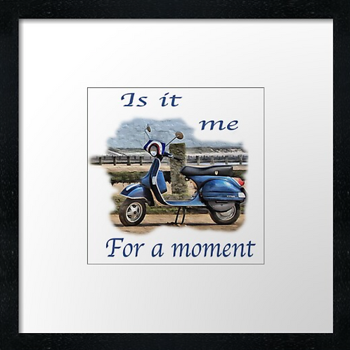 "Vespa, Is it me  Print or canvas print Example shown is 10"" Fram"