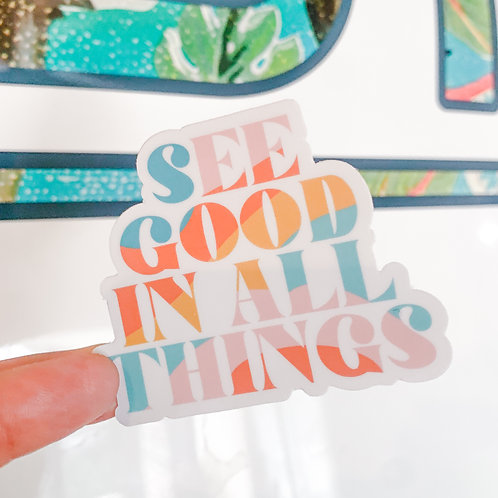 See Good In All Things Sticker