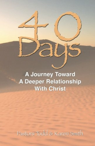 40 Days- A Journey Toward A Deeper Relationship With Christ