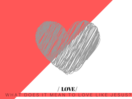 Love: What does it mean to love like Jesus?