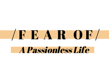 Fear of A Passionless Life