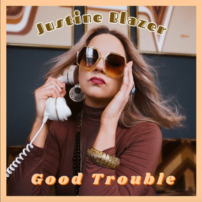 """JUSTINE BLAZER GETS IN """"GOOD TROUBLE"""" WITH NEW SINGLE"""