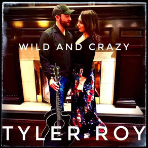 """TYLER ROY RELEASES NEW SINGLE """"WILD AND CRAZY"""""""