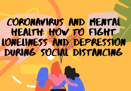 Coronavirus and Mental Health: How to Fight Loneliness and Depression During Social Distancing