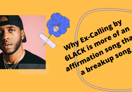 Why Ex-Calling by 6LACK is more of an affirmation song than a breakup song