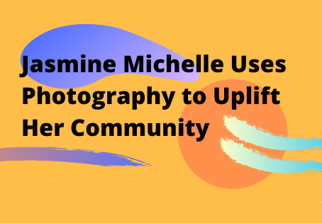 Jasmine Michelle Uses Photography to Uplift Her Community
