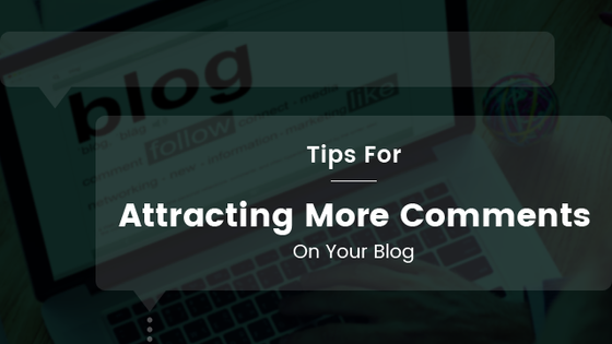 Tips For Attracting More Comments On Your Blog