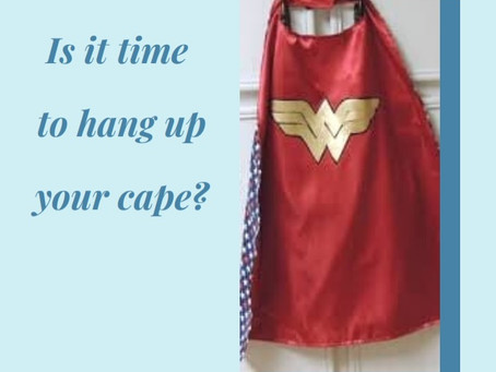 Is it time to hang up your cape?