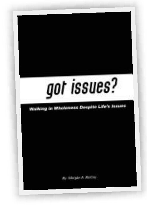 Got Issues?Walking in Wholeness Despite Life's...