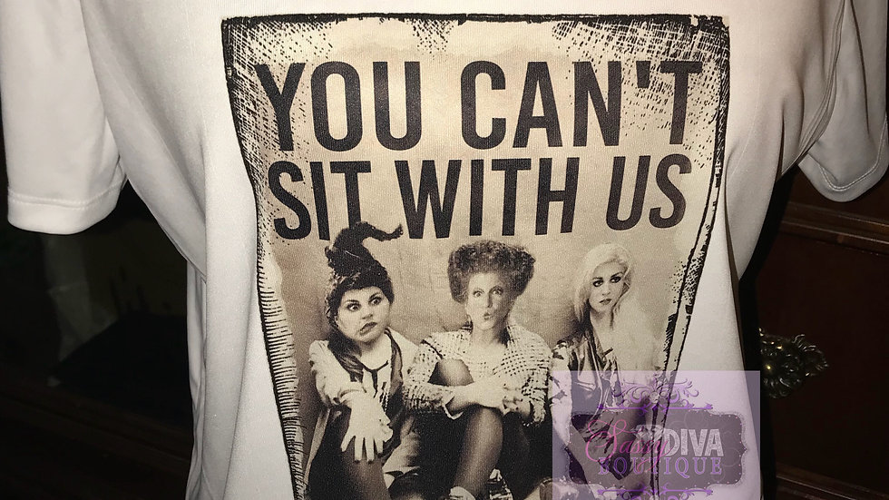 """YOU CAN'T SIT WITH US"" SUBLIMATED T~ SHIRT"