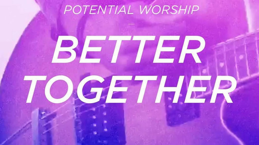 """""""Better Together"""" / Potential Worship Single."""