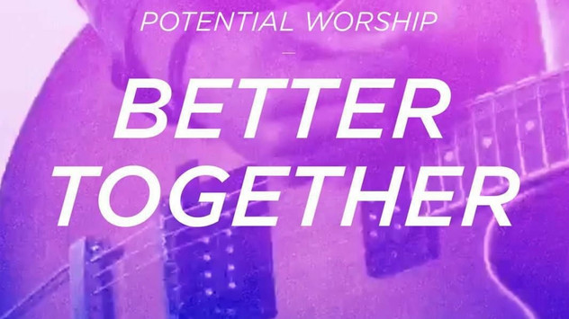 """Better Together"" / Potential Worship Single."
