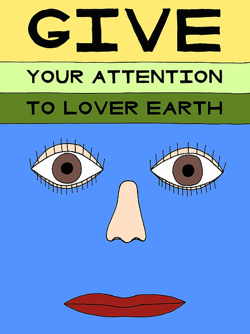 Give your Attention to Lover Earth, Art Print