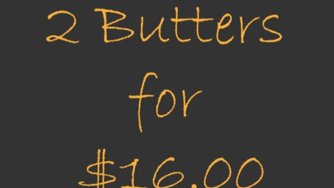 2 Butters for $16.00