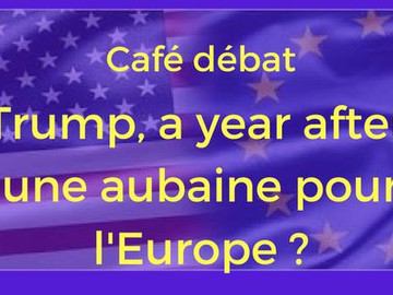 Café-débat: Trump, a year after, une aubaine pour l'Europe ?