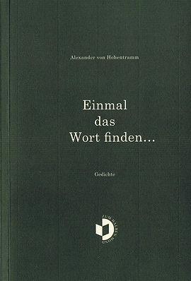 Einmal das Wort finden; Wort finden; Einmal das Wort; Alexander von Hohentramm; Hohentramm; galabuch; Gedichte;