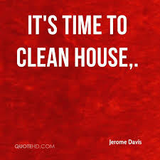It's Time To Clean House