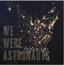 We Were Astronauts - Artificial Light