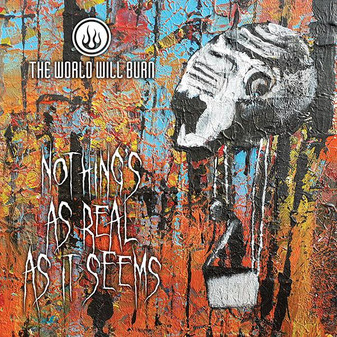 THE WORLD WILL BURN- Nothing's As Real As It Seems