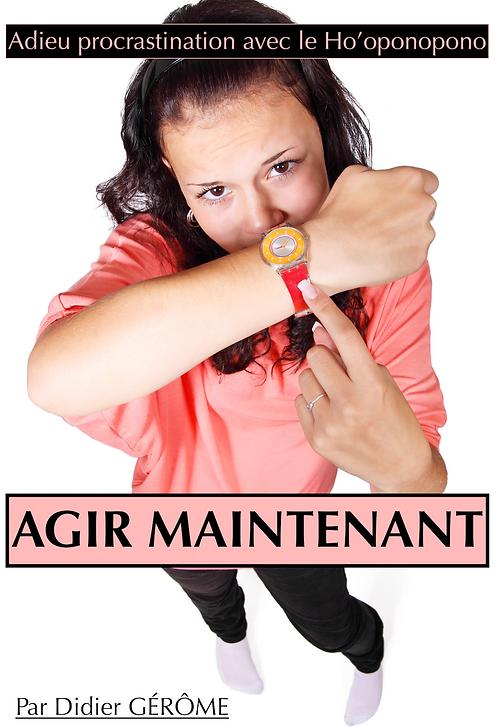 AGIR MAINTENANT. Adieu procrastination !