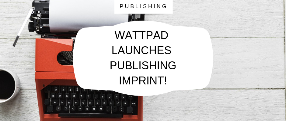 wattpad launches publishing imprint!