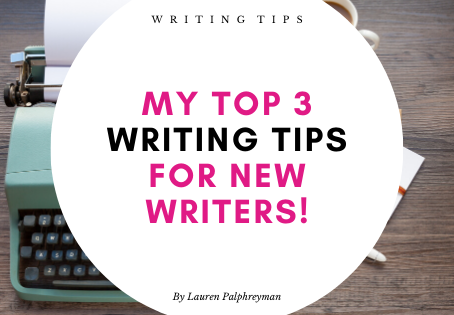 My top 3 writing tips for new writers!