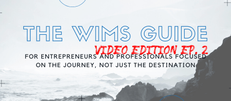 The WIMS Guide Ep. 2 – For Entrepreneurs and Professionals Focused on the Journey