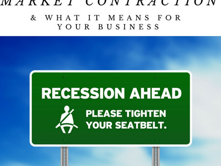 The Coming Market Contraction & What it Means for Your Business
