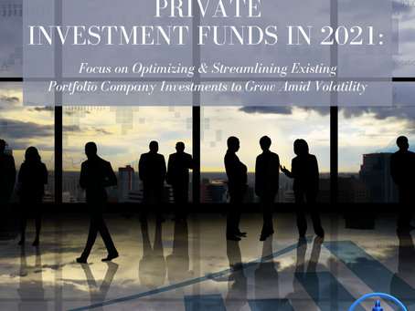 Private Investment Funds in 2021: Focus on Optimizing & Streamlining Existing Portfolio Company