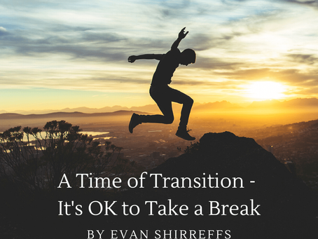 A Time of Transition –  It's OK to Take a Break