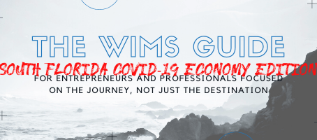 "THE WIMS GUIDE COVID-19 ECONOMY EDITION AKA ""THE SOUTH FLORIDA CORONACONOMY"""