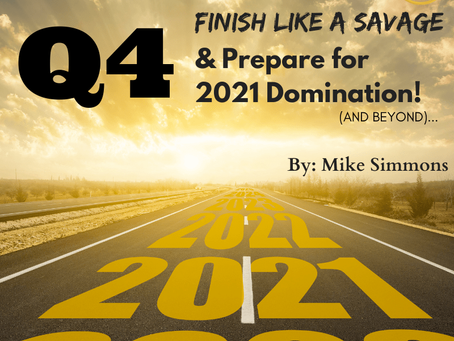 Q4 2020: FINISH LIKE A SAVAGE & PREPARE FOR 2021 DOMINATION!