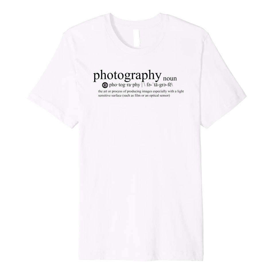 Photography Definition Literally Shirt