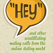 Hey...And Other Scintillating Mating Calls From The Online Dating World